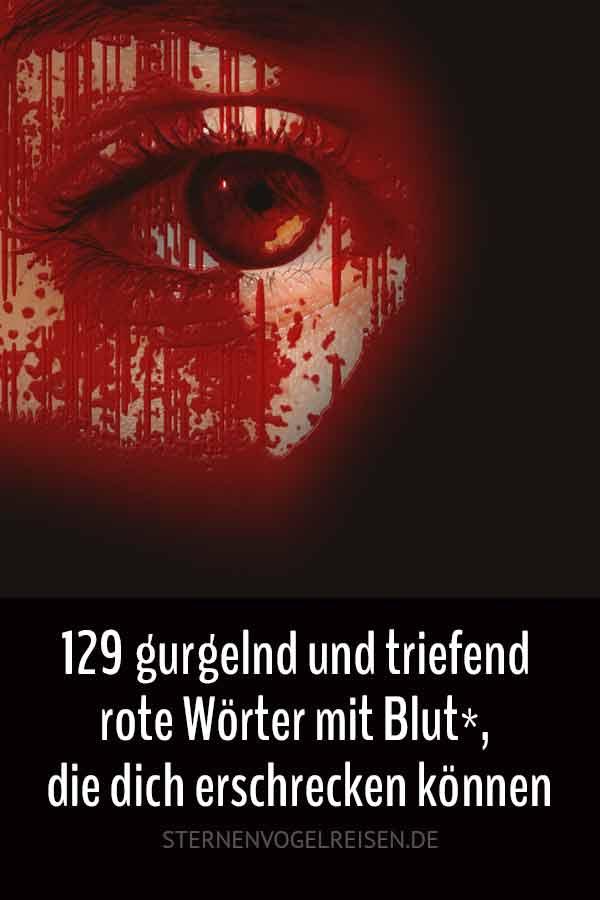 Blut: 129 gurgelnd und triefend rote Wörter, die erschrecken