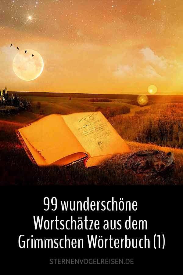 Nahezu unbekannte, aber wunderschöne Wortschätze aus dem Grimmschen Wörterbuch