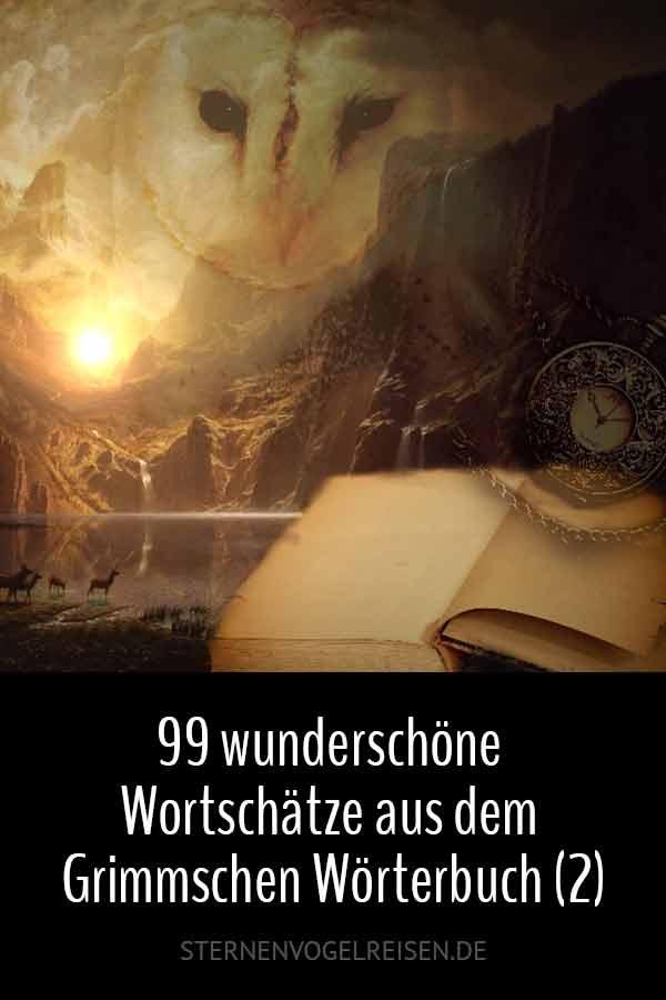 Noch mal 99 unbekannte, aber wunderschöne Wortschätze aus dem Grimmschen Wörterbuch – und was sie bedeuten