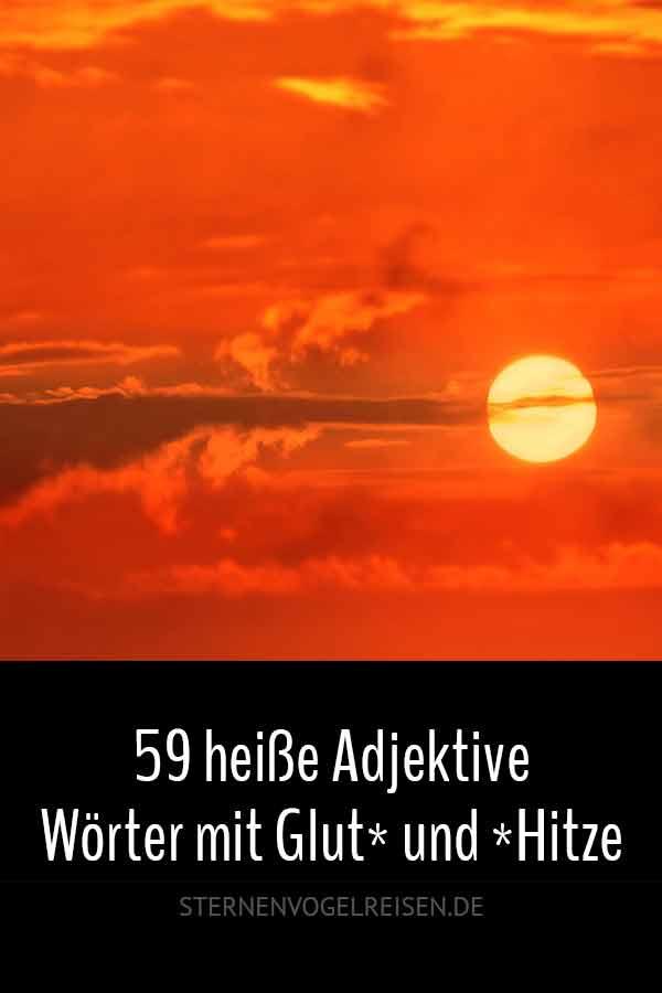 Die Liste der 22 heißesten Adjektive und Wörter mit Glut* und *Hitze