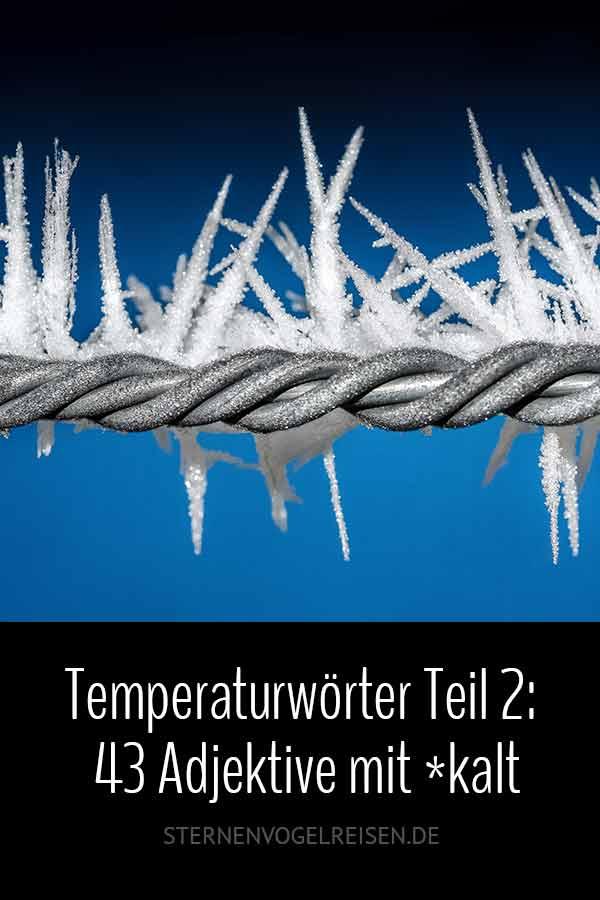 Temperaturwörter Teil 2: 43 Adjektive mit *kalt
