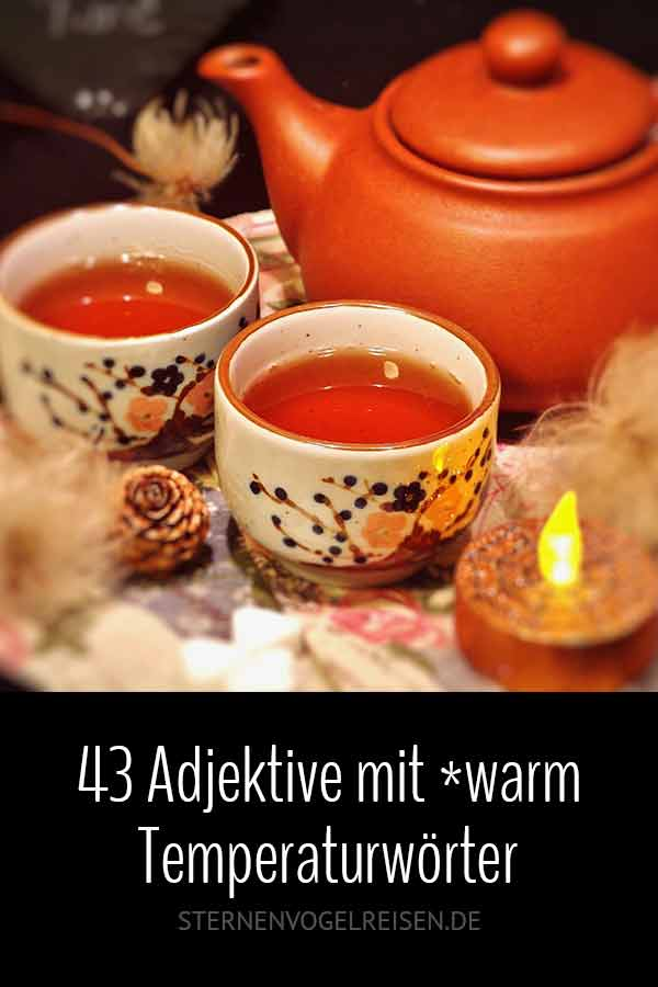 Warm ... 43 interessante Adjektive