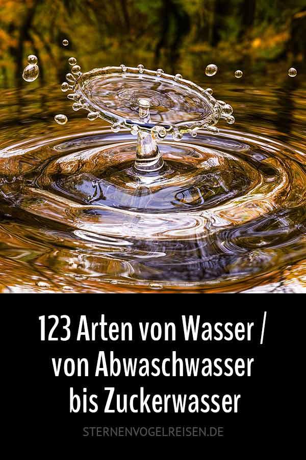 123 Arten von Wasser / von Abwaschwasser bis Zuckerwasser